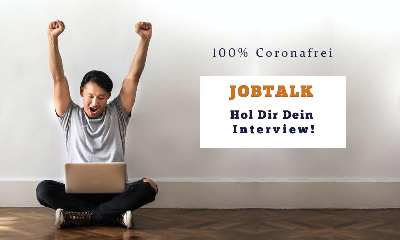 Jobtalk - Hol Dir Dein Interview - 100 % Coronafrei