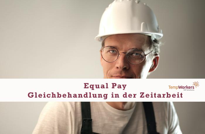 Equal Pay – Gleichbehandlung in der Zeitarbeit | Zeitarbeit | Montabaur | Frankfurt | Gießen
